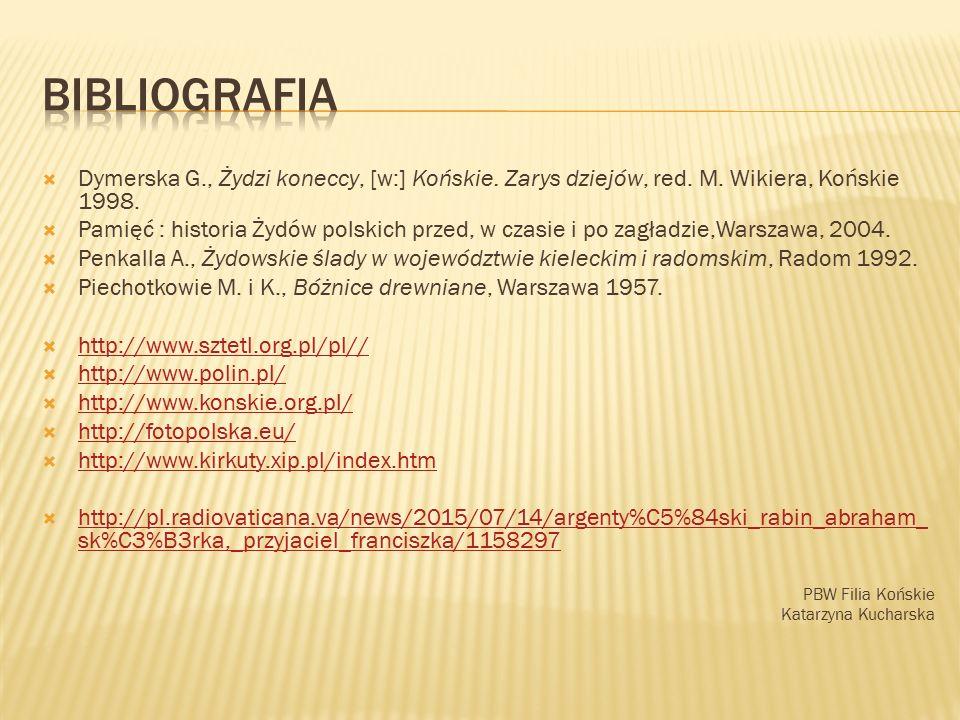 bibliografia Dymerska G., Żydzi koneccy, [w:] Końskie. Zarys dziejów, red. M. Wikiera, Końskie 1998.